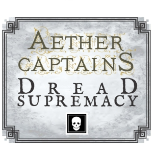 Aether Captains: Dread Supremacy